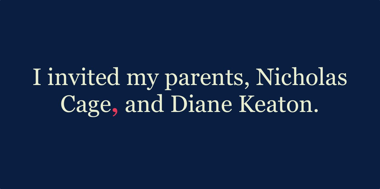 I invited my parents, Nicholas Cage, and Diane Keaton.